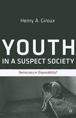 Youth in a Suspect Society : Democracy or Disposability?