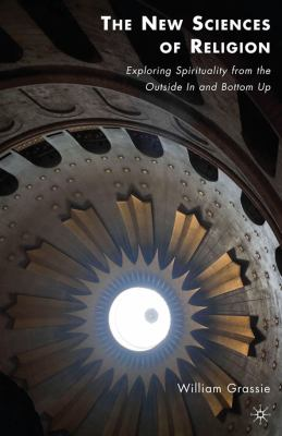 New Sciences of Religion : Exploring Spirituality from the Outside in and Bottom Up