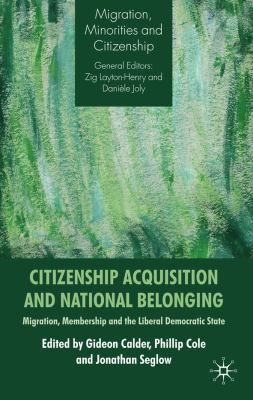Citizenship Acquisition and National Belonging: Migration, Membership and the Liberal Democratic State (Migration, Minorities and Citizenship)