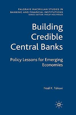 Building Credible Central Banks: Policy Lessons for Emerging Economies
