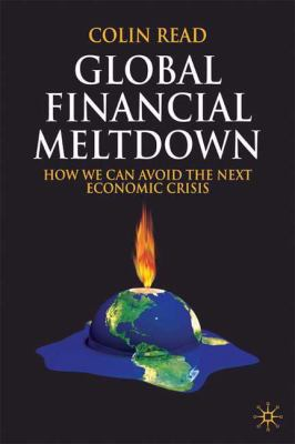 Global Financial Meltdown: How We Can Avoid the Next Economic Crisis - Read, Colin pdf epub