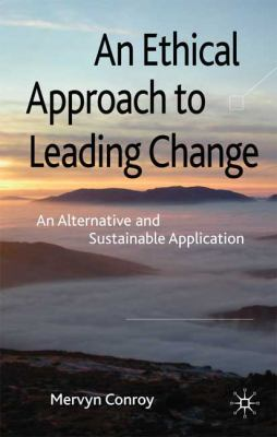 An Ethical Approach to Leading Change: An Alternative and Sustainable Application