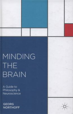 Minding the Brain : A Guide to Philosophy and Neuroscience