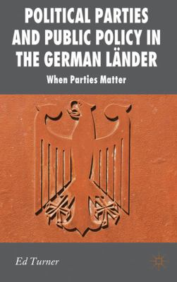 Political Parties and Public Policy in the German Lnder: When Parties Matter (New Perspectives in German Studies)