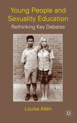 Young People and Sexuality Education : Rethinking Key Debates