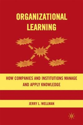 Organizational Learning: How Companies and Institutions Manage and Apply Knowledge - Wellman, Jerry, Wellman, Jerry L. pdf epub