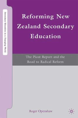 Reforming New Zealand Secondary Education: The Picot Report and the Road to Radical Reform (Secondary Education in a Changing World)
