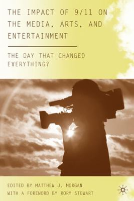 The Impact of 9/11 on the Media, Arts, and Entertainment: The Day that Changed Everything?