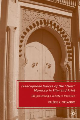 Francophone Voices of the New Morocco in Film and Print: (Re)presenting a Society in Transition