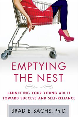 Emptying the Nest : Launching Your Young Adult toward Success and Self-Reliance