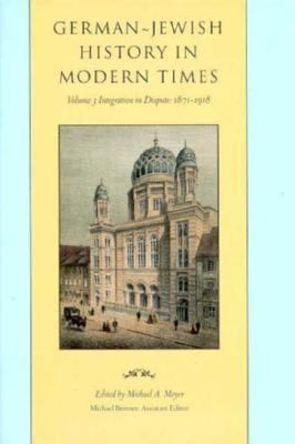 German-Jewish History in Modern Times Integration in Despute 1871-1918