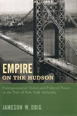 Empire on the Hudson Entrepreneurial Vision and Political Power at the Port of New York Authority