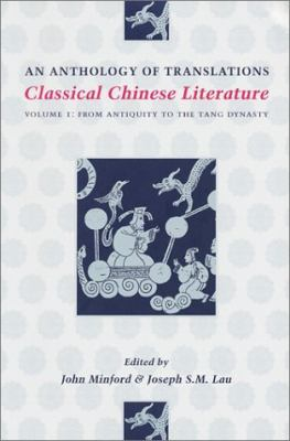 Classical Chinese Literature An Anthology of Translations  From Antiquity to the Tang Dynasty