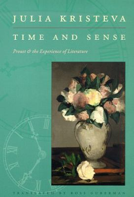 Time & Sense Proust and the Experience of Literature
