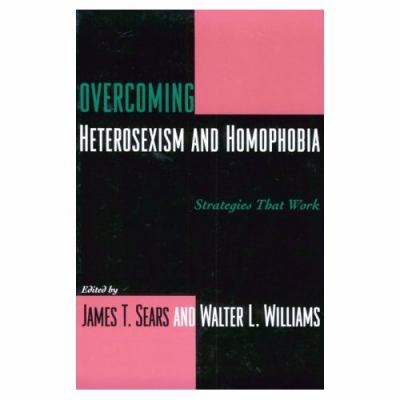 Overcoming Heterosexism and Homophobia Strategies That Work