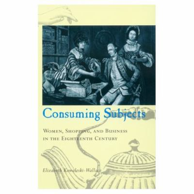 Consuming Subjects Women, Shopping, and Business in the Eighteenth Century