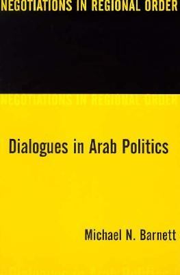 Dialogues in Arab Politics Negotiations in Regional Order
