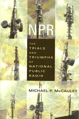 NPR The Trials and Triumphs of National Public Radio