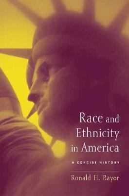 Race and Ethnicity in America A Concise History