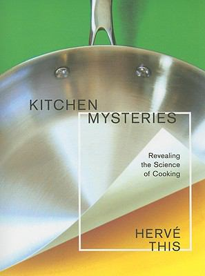 Kitchen Mysteries : Revealing the Science of Cooking