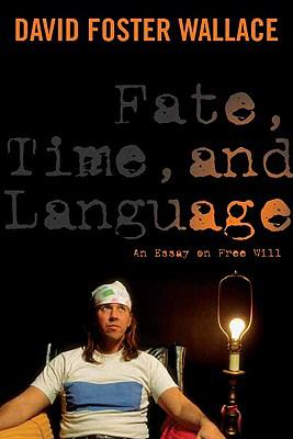 Fate, Time, and Language : An Essay on Free Will