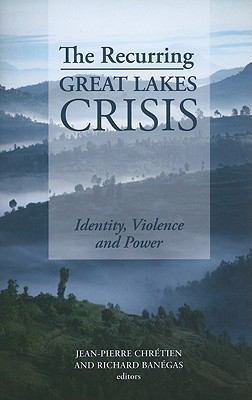 The Recurring Great Lakes Crisis: Identity, Violence, and Power