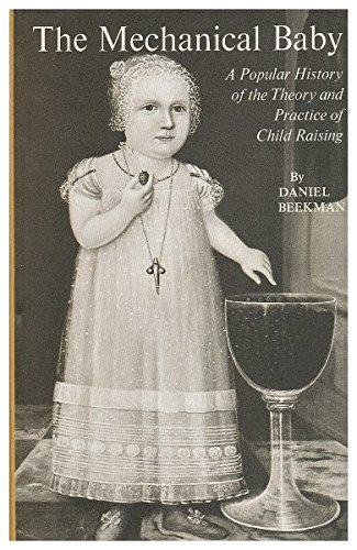Mechanical Baby: Popular History of the Theory and Practice of Childraising