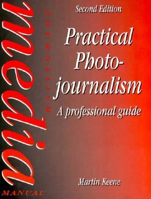 Practical Photojournalism; A Professional Guide