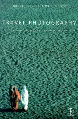 Travel Photography How to Research, Produce and Sell Great Travel Pictures