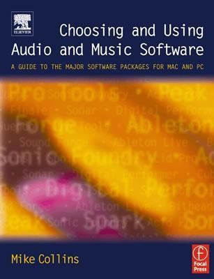Choosing and Using Audio and Music Software A Guide to the Major Software Applications for Mac and PC