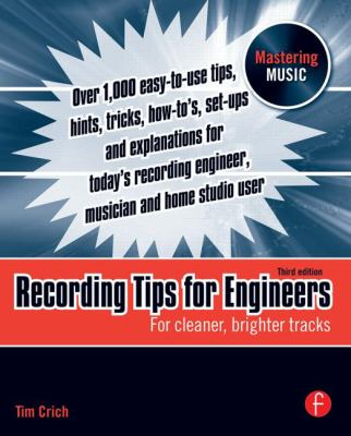 Recording Tips for Engineers, Third Edition: For Cleaner, Brighter Tracks