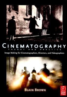 Cinematography Theory and Practice  Imagemaking for Cinematographers, Directors & Videographers