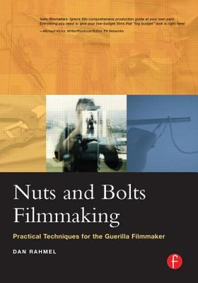 Nuts and Bolts Filmmaking Practical Techniques for the Guerrilla Filmmaker