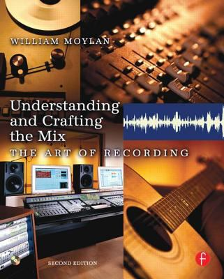 Understanding And Crafting the Mix The Art of Recording