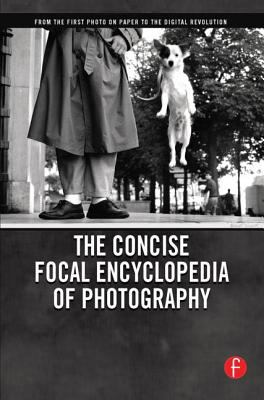 Concise Focal Encyclopedia of Photography: History and Contemporary Issues