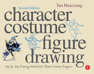 Character Costume Figure Drawing, Second Edition: Step-by-Step Drawing Methods for Theatre Costume Designers