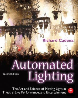Automated Lighting: The Art and Science of Moving Light in Theatre, Live Performance, and Entertainment, Second Edition