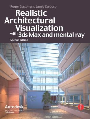 Realistic Architectural Visualization with 3ds Max and mental ray, Second Edition (Autodesk Media and Entertainment Techniques)