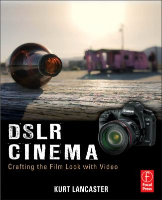 DSLR Cinema : Crafting the Film Look with Video