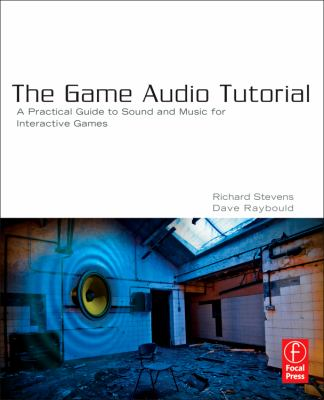 Game Audio Tutorial : A Practical Guide to Sound and Music for Interactive Games