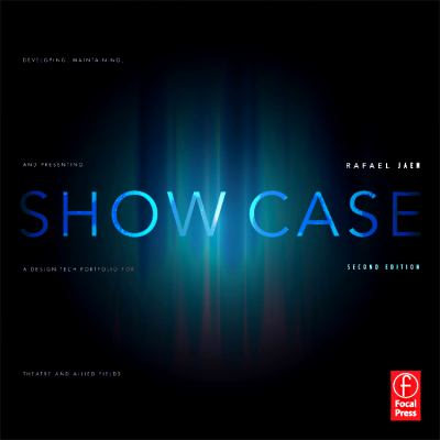 Show Case, Second Edition: Developing, Maintaining, and Presenting a Design-Tech Portfolio for Theatre and Allied Fields