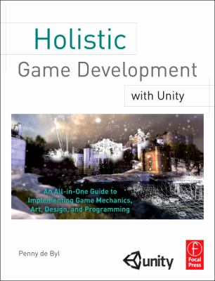 Holistic Game Development with Unity : An All-in-One Guide to Implementing Game Mechanics, Art, Design, and Programming