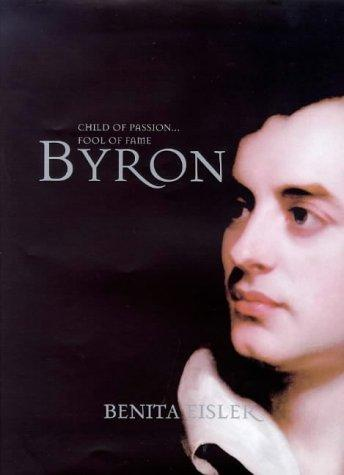 Byron : Child of Passion, Fool of Fame