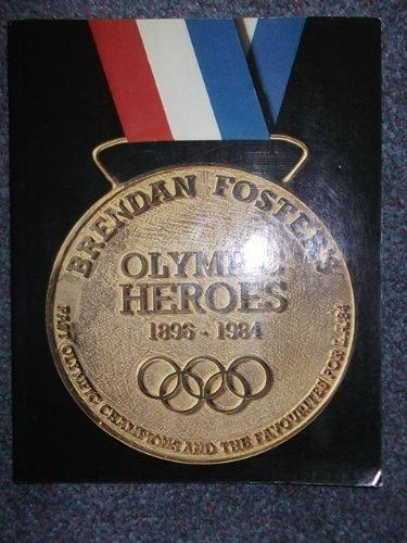 Olympic Heroes, 1896-1984: Past Olympic Champions and the Favourites for L.A. '84.