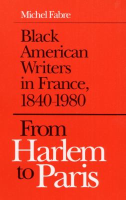 From Harlem to Paris: Black American Writers in France, 1840-1980 - Michel J. Fabre - Hardcover
