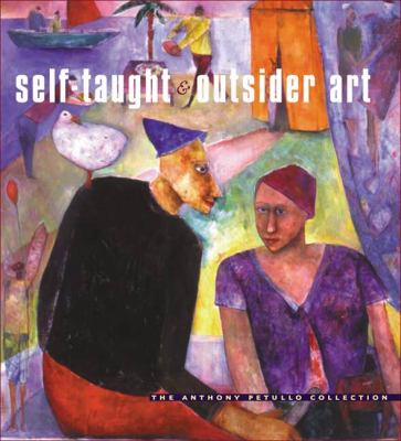 Self-Taught and Outsider Art The Anthony Petullo Collection