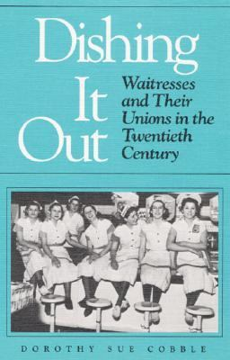 Dishing It Out Waitresses and Their Unions in the Twentieth Century