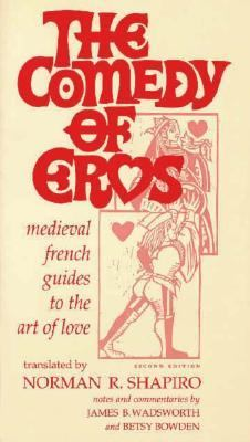 Comedy of Eros Medieval French Guides to the Art of Love