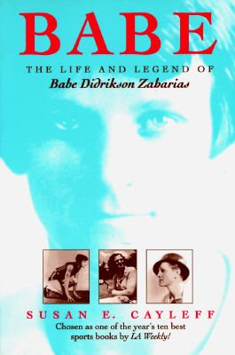 Babe The Life and Legend of Babe Didrikson Zaharias