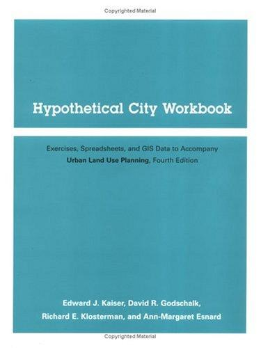 Hypothetical City Workbook : Exercises, Spreadsheets and GIS Data to Accompany Urban Land Use Planning (Fourth Edition)